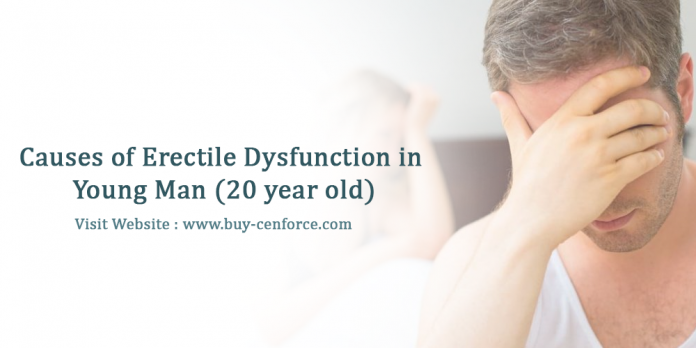 Causes of erectile dysfunction in young man (20 year old)